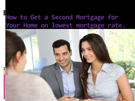 how to get a second mortgage on your house ppt if you want second mortgage check lowest current mortgage interest rates pptx