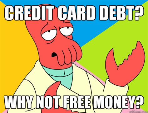 Credit Card Meme - credit card debt why not free money misc quickmeme