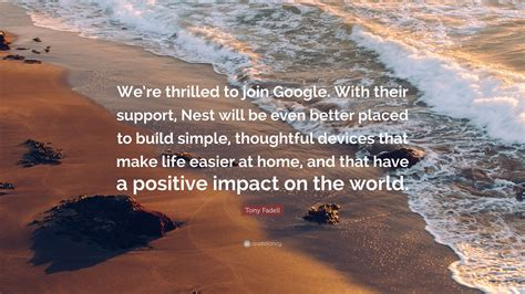 devices that make life easier tony fadell quote we re thrilled to join google with
