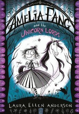 amelia fang and the amelia fang and the unicorn lords by laura ellen anderson waterstones