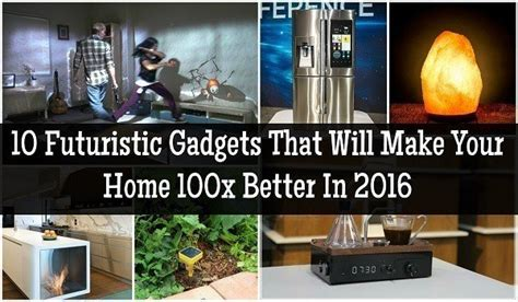 home gadgets 2016 10 futuristic gadgets that will make your home 100x better