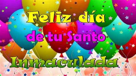 imagenes feliz dia tu santo feliz d 237 a de tu santo inmaculada youtube