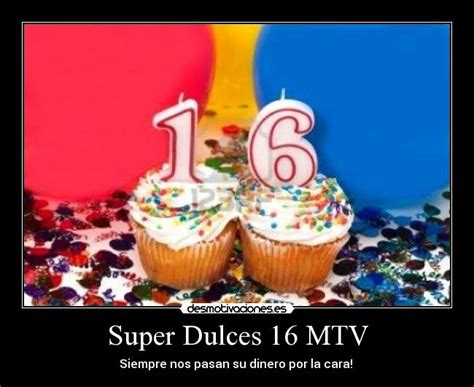 Frases De Los Dulces 16 Hnczcyw Com   super dulces 16 mtv desmotivaciones