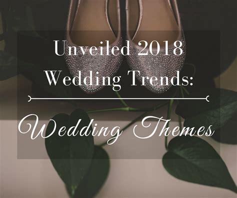 Wedding Unveiled by Unveiled 2018 Wedding Trends Wedding Themes Commellini