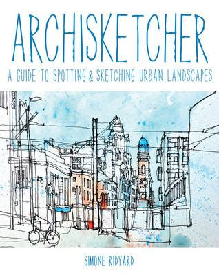 archisketcher a guide to archisketcher by simone ridyard waterstones