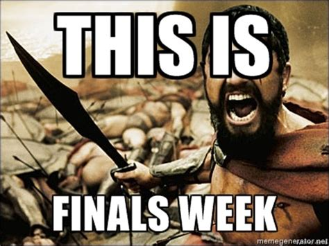Finals Week Meme - this is sparta meme this is finals week college finals