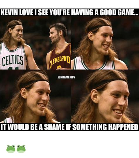 Kevin Love Meme - kevin love isee youre having a goodgame celics onbamemes