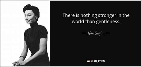 han suyin quote    stronger   world  gentleness