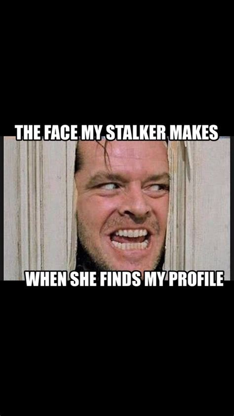Memes About Stalkers - stalker meme as i giggle to myself pinterest