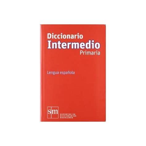 libro diccionario avanzado primaria lengua diccionario de lengua espa 209 ola primaria intermedio 2012