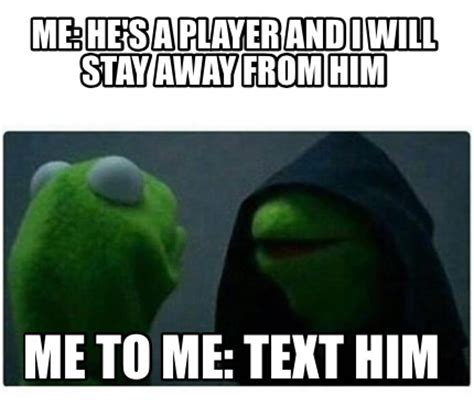 Create Meme Text - meme creator me he s a player and i will stay away from