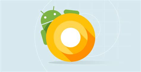 What Android Os Do I by Android O All The Best Features In S Os Update