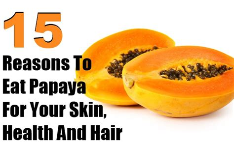 Papaya For Health And by 15 Reasons To Eat Papaya For Your Skin Health And Hair