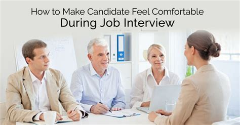 How To Make A Feel Comfortable by How Make Candidate Comfortable