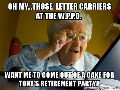 Grandma Internet Meme - oh my those letter carriers at the w p p o want me to