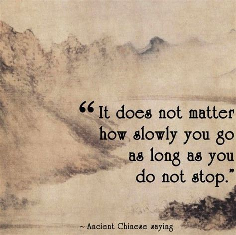chinese proverb it does not matter how slowly you go as
