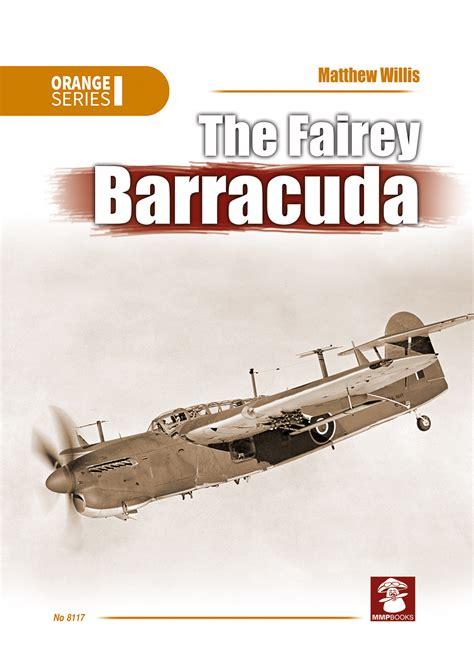 mmpbooks mmp books orange series the fairey barracuda