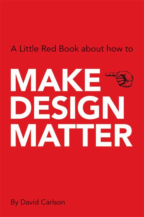matter design make design matter book about meaningful design by david