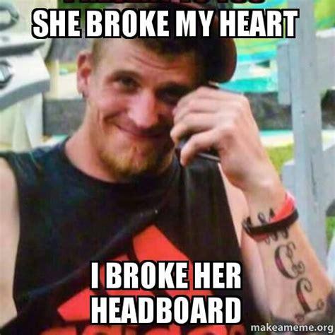 My Heart Meme - she broke my heart memes