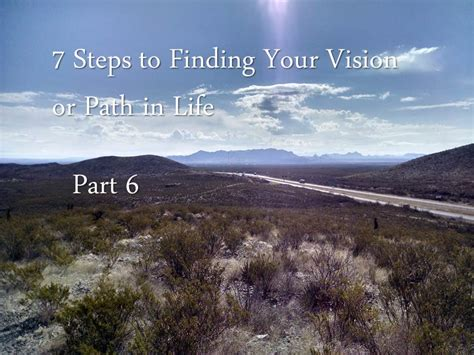 7 Steps To Finding The by 7 Steps To Finding Your Vision Or Path In Part 6