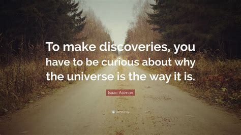 5 Things To Make You Curiouser And Curiouser About In by Isaac Asimov Quote To Make Discoveries You To Be