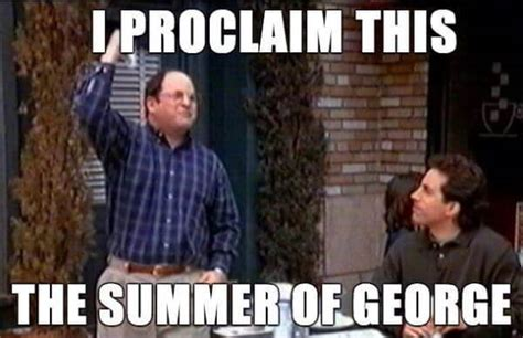 George Meme - 36 george costanza quotes that reminds us why we love seinfeld