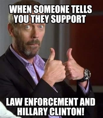 Law Enforcement Memes - meme creator when someone tells you they support law