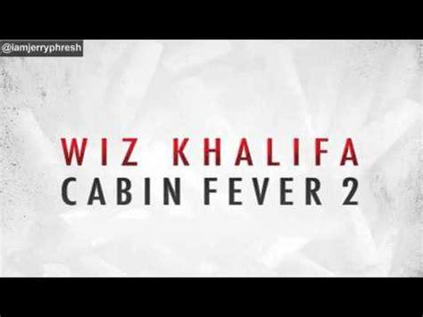Cabin Fever Wiz Khalifa Song List by Cabin Fever 2
