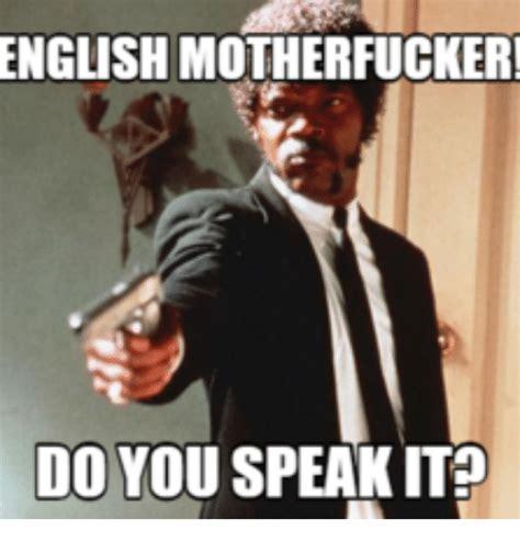 English Motherfucker Do You Speak It Meme - english motherfucker do you speak it meme 28 images