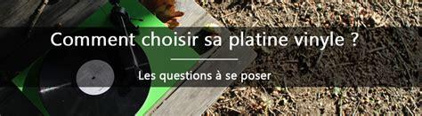 Platine Vinyle Comment Choisir by Comment Choisir Sa Platine Vinyle Les Questions 224 Se