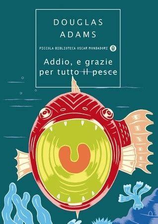 addio e grazie per addio e grazie per tutto il pesce douglas adams 249 recensioni su anobii