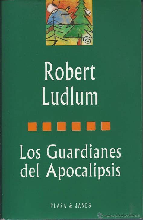 los guardianes del libro robert ludlum los guardianes del apocalipsis comprar libros de terror misterio y polic 237 aco