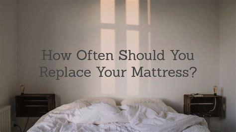 how often replace mattress