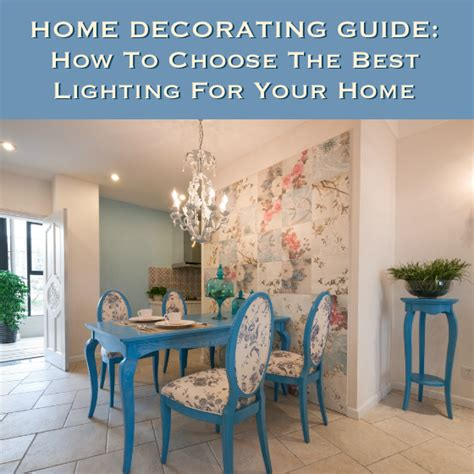 home decorating guide home decorating guide how to choose the best lighting