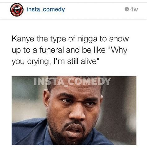 funny kanye the type of nigga memes of 2016 on sizzle