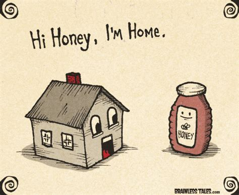 why is it correct to say quot honey i m home quot but