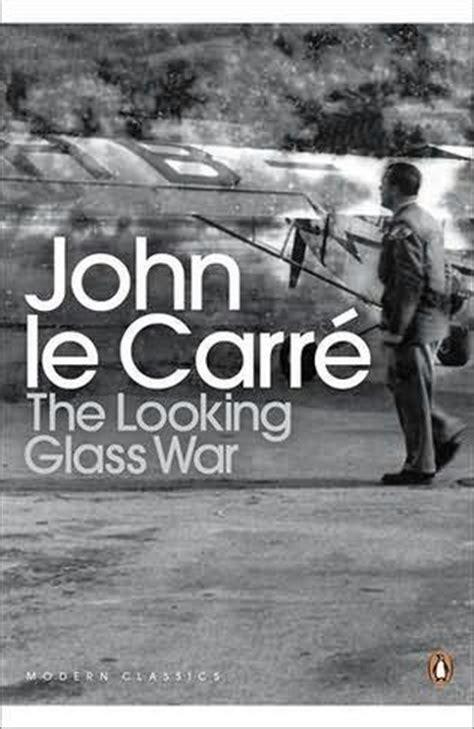 the looking glass war the looking glass war smiley by john le carr 233