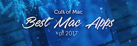 best mac app best mac apps of 2017 cult of mac year in review 2017