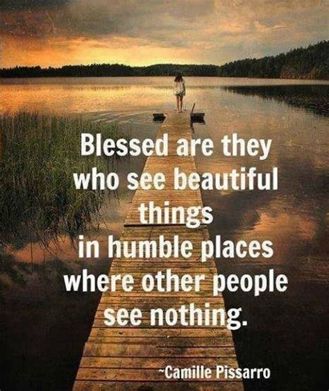 quotes and sayings blessed are blessed are they who see beautiful things in humble places