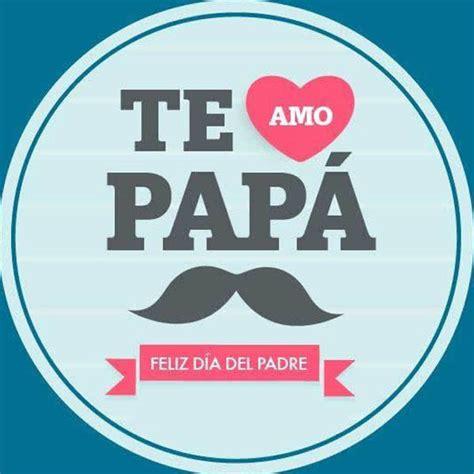 imagenes que digan feliz dia papa bellas imagenes que digan feliz dia del padre mensajes