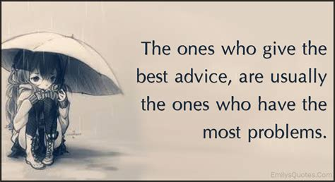 best advice those who a lot of problems give the best advice
