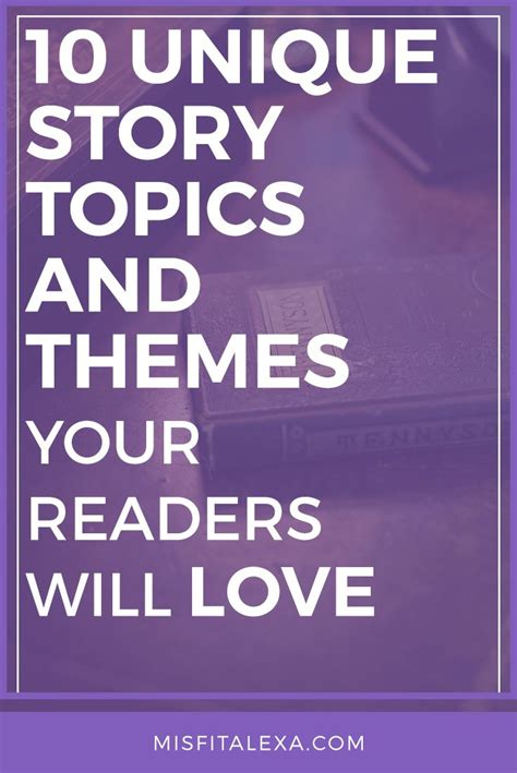 uncommon themes in stories 10 unique story topics and themes your readers will love