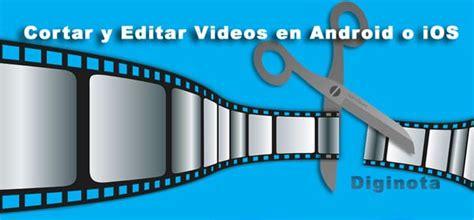 aplicacion cortar videos aplicaciones gratis para cortar y editar videos en android