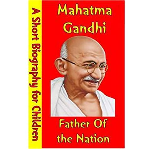 mahatma gandhi a biography by br nanda mahatma gandhi father of the nation a short biography