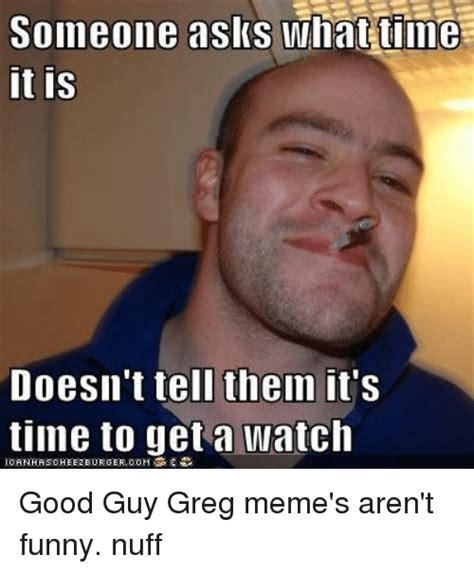 Greg Meme - 25 best memes about good guy greg meme good guy greg memes