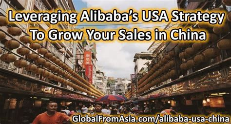 alibaba usa leveraging alibaba s usa strategy to grow your sales in china