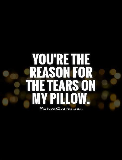you re the reason for the tears on my pillow picture quotes