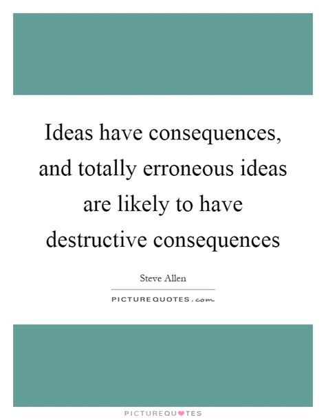 ideas have consequences consequences quotes sayings consequences picture quotes