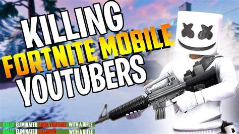 killing fortnite mobile youtubers fortnite battle royale