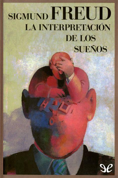 libro la interpretacion de los la interpretaci 243 n de los sue 241 os sigmund freud en pdf libros gratis